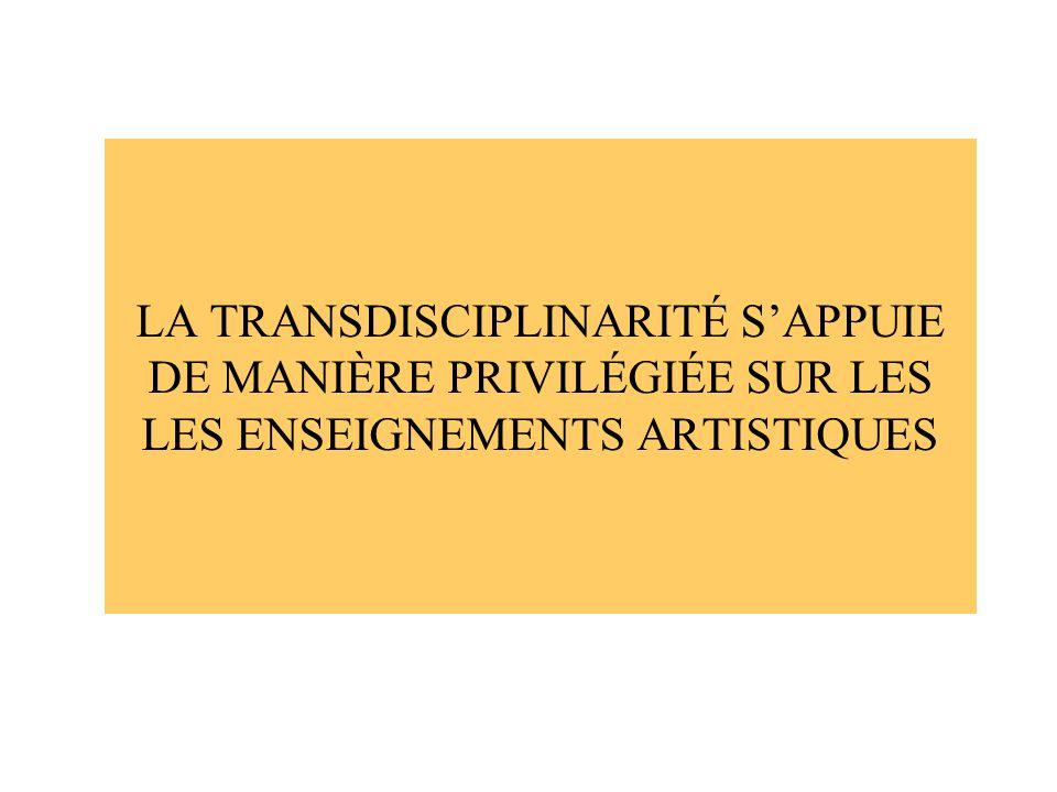 LA TRANSDISCIPLINARITÉ SAPPUIE DE MANIÈRE PRIVILÉGIÉE SUR LES LES ENSEIGNEMENTS ARTISTIQUES