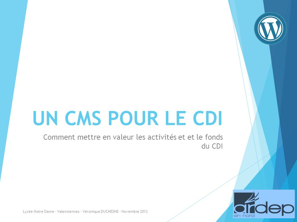 UN CMS POUR LE CDI Comment mettre en valeur les activités et et le fonds du CDI Lycée Notre Dame - Valenciennes - Véronique DUCHESNE - Novembre 2013