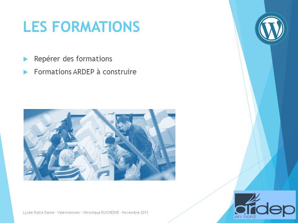 LES FORMATIONS Repérer des formations Formations ARDEP à construire Lycée Notre Dame - Valenciennes - Véronique DUCHESNE - Novembre 2013