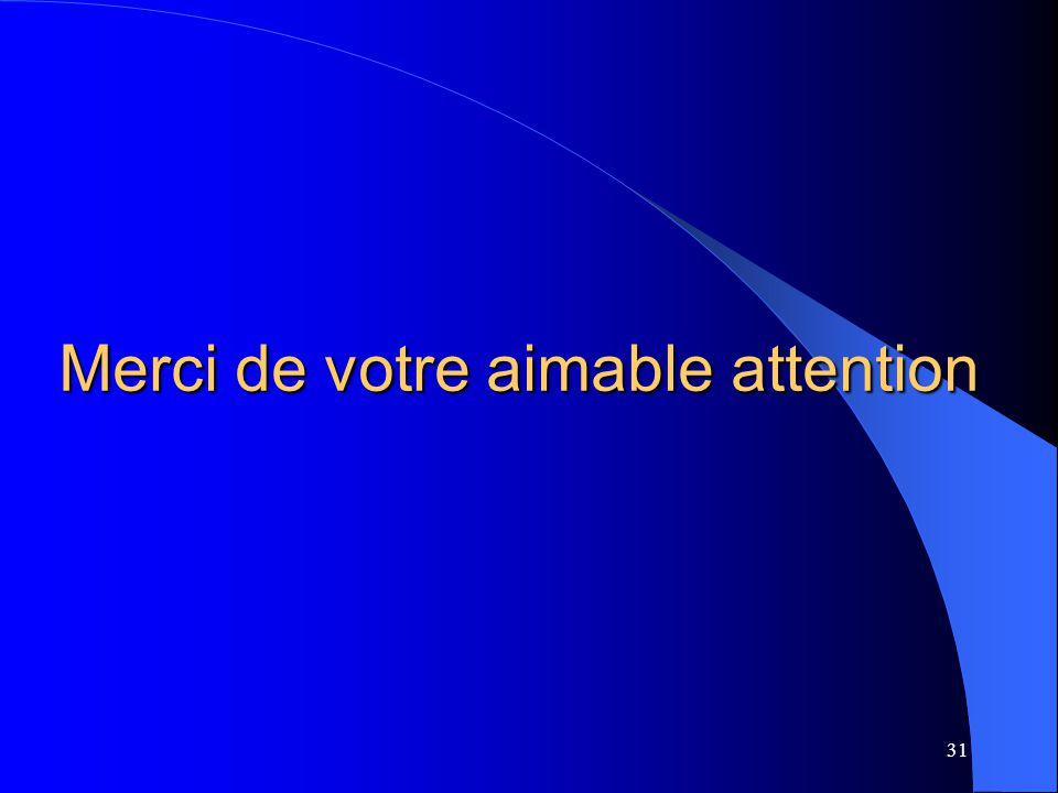 31 Merci de votre aimable attention