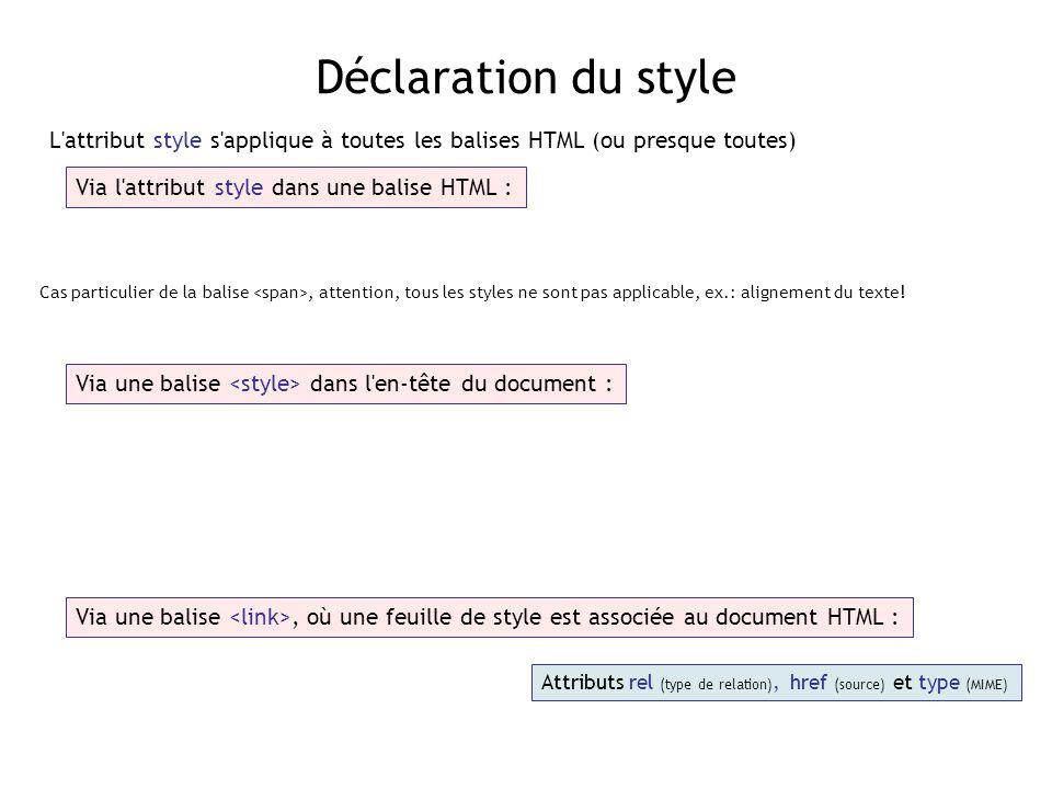 Déclaration du style L'attribut style s'applique à toutes les balises HTML (ou presque toutes) Via l'attribut style dans une balise HTML : Via une bal