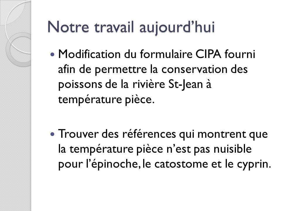 Notre travail aujourdhui Modification du formulaire CIPA fourni afin de permettre la conservation des poissons de la rivière St-Jean à température pièce.