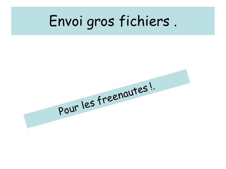 Envoi gros fichiers. Pour les freenautes !.