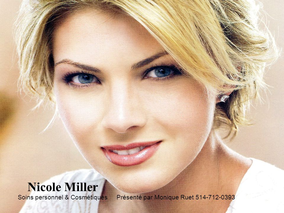 Soins personnel & Cosmétiques Nicole Miller Présenté par Monique Ruet 514-712-0393