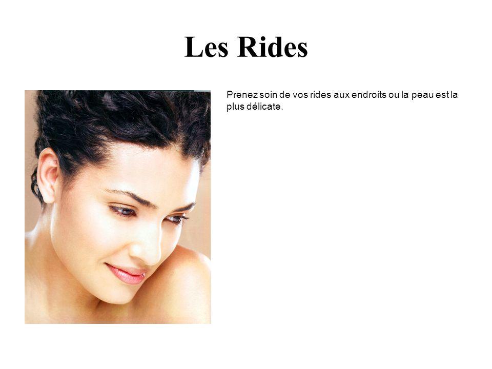 Les Rides Prenez soin de vos rides aux endroits ou la peau est la plus délicate.