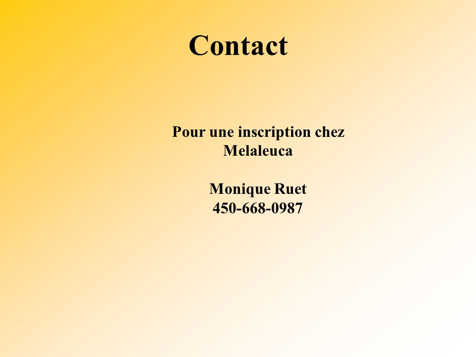 Contact Pour une inscription chez Melaleuca Monique Ruet 450-668-0987