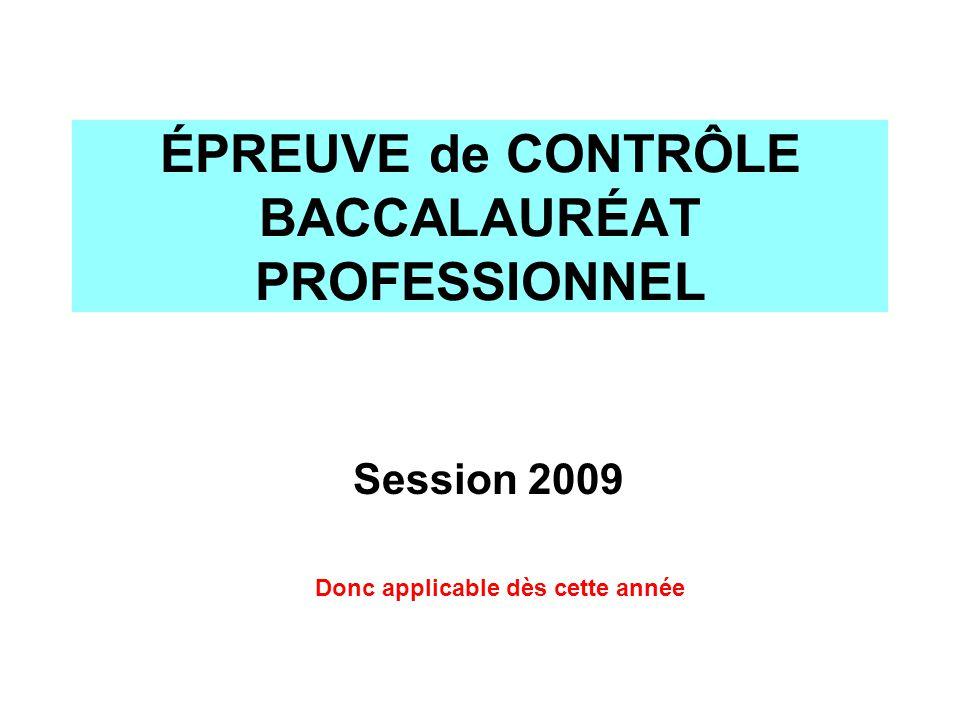 ÉPREUVE de CONTRÔLE BACCALAURÉAT PROFESSIONNEL Session 2009 Donc applicable dès cette année