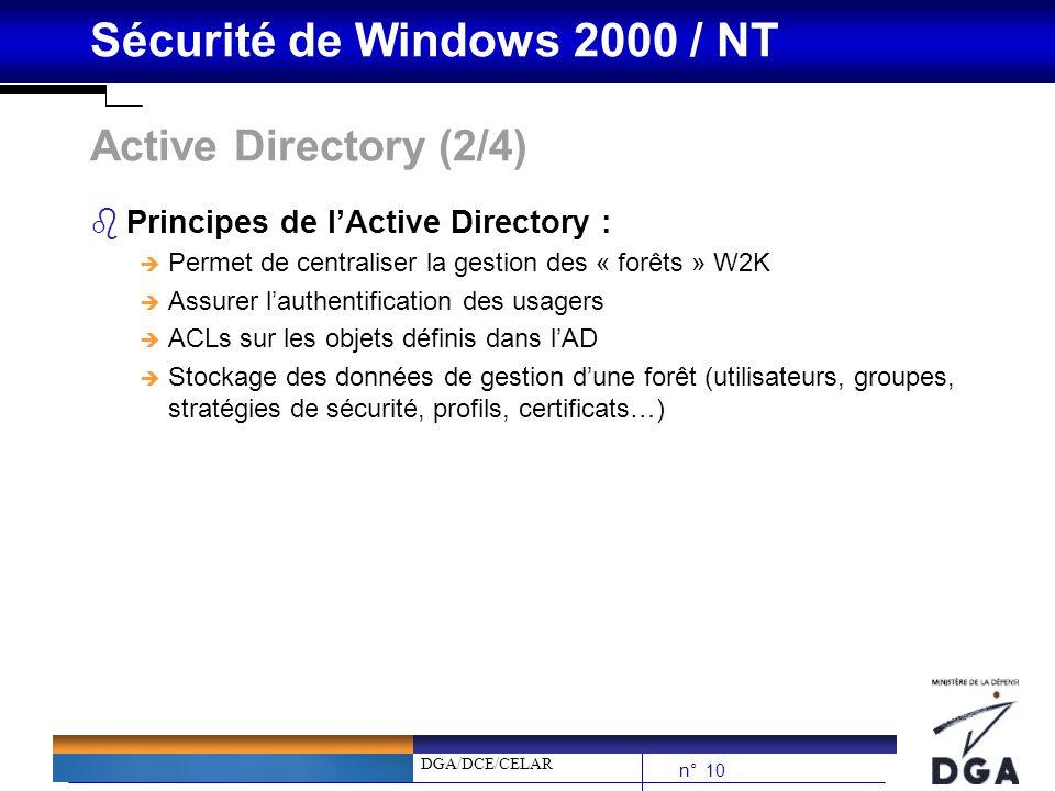 DGA/DCE/CELAR n° 10 Sécurité de Windows 2000 / NT Active Directory (2/4) bPrincipes de lActive Directory : è Permet de centraliser la gestion des « fo