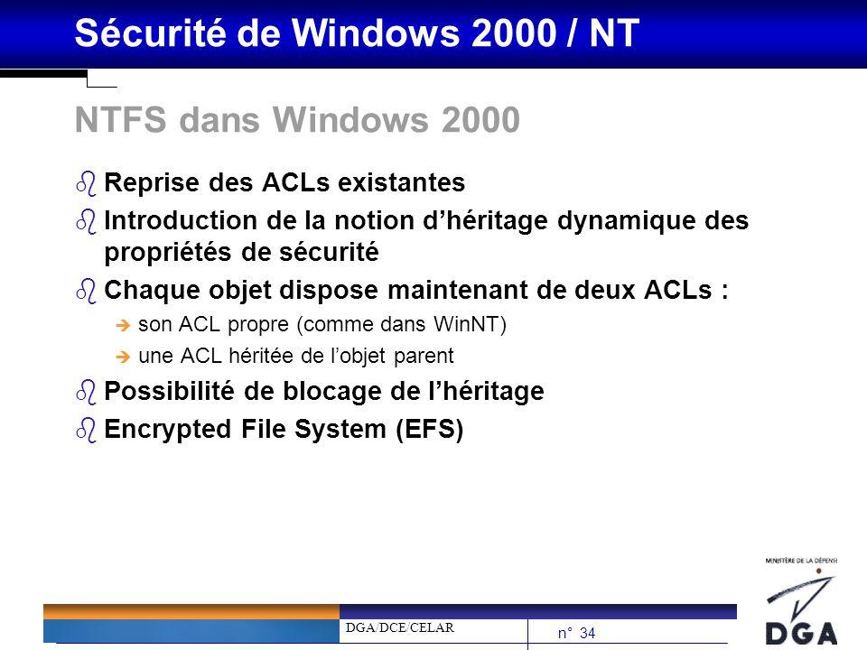 DGA/DCE/CELAR n° 34 Sécurité de Windows 2000 / NT NTFS dans Windows 2000 bReprise des ACLs existantes bIntroduction de la notion dhéritage dynamique d