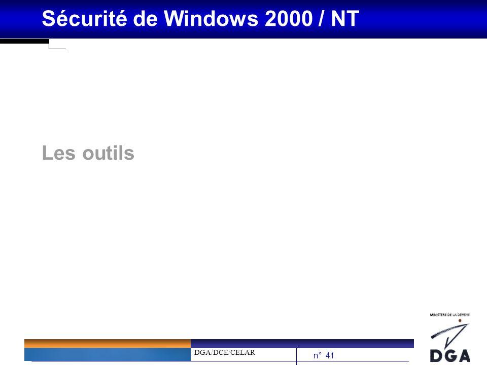DGA/DCE/CELAR n° 41 Sécurité de Windows 2000 / NT Les outils