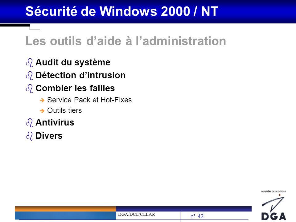 DGA/DCE/CELAR n° 42 Sécurité de Windows 2000 / NT Les outils daide à ladministration bAudit du système bDétection dintrusion bCombler les failles è Se