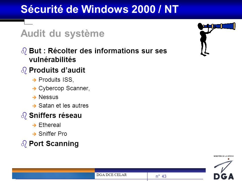DGA/DCE/CELAR n° 43 Sécurité de Windows 2000 / NT Audit du système bBut : Récolter des informations sur ses vulnérabilités bProduits daudit è Produits