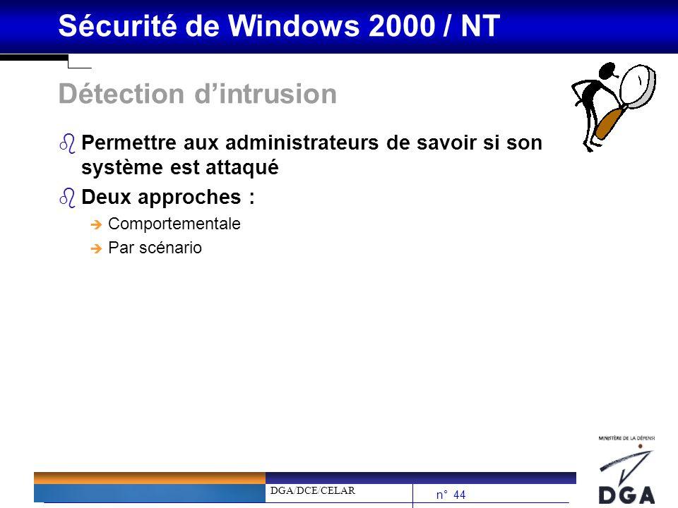DGA/DCE/CELAR n° 44 Sécurité de Windows 2000 / NT Détection dintrusion bPermettre aux administrateurs de savoir si son système est attaqué bDeux appro