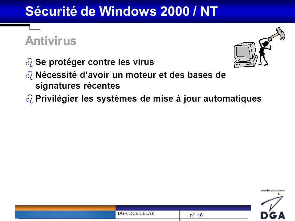 DGA/DCE/CELAR n° 46 Sécurité de Windows 2000 / NT Antivirus bSe protéger contre les virus bNécessité davoir un moteur et des bases de signatures récen