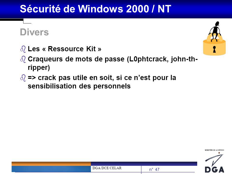 DGA/DCE/CELAR n° 47 Sécurité de Windows 2000 / NT Divers bLes « Ressource Kit » bCraqueurs de mots de passe (L0phtcrack, john-th- ripper) b=> crack pa