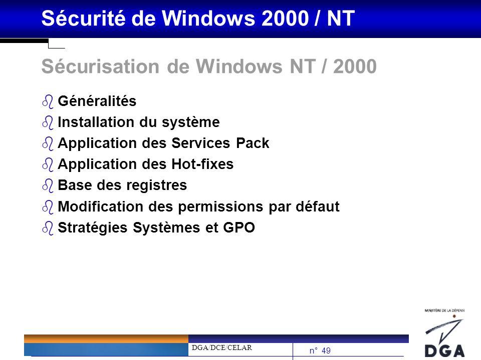 DGA/DCE/CELAR n° 49 Sécurité de Windows 2000 / NT Sécurisation de Windows NT / 2000 bGénéralités bInstallation du système bApplication des Services Pa