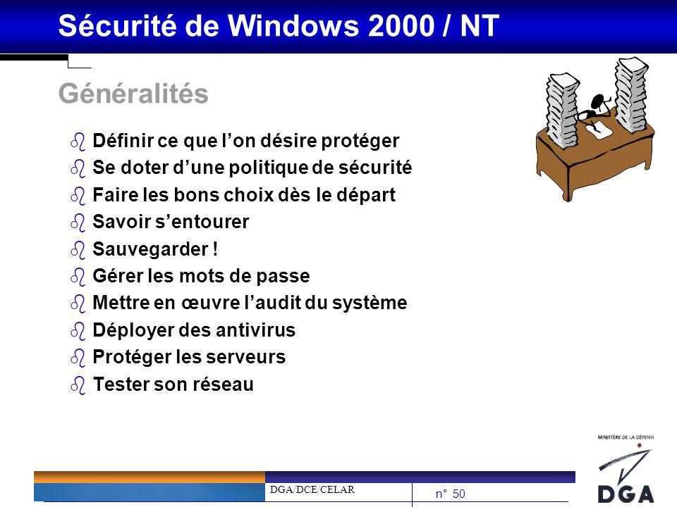 DGA/DCE/CELAR n° 50 Sécurité de Windows 2000 / NT Généralités bDéfinir ce que lon désire protéger bSe doter dune politique de sécurité bFaire les bons