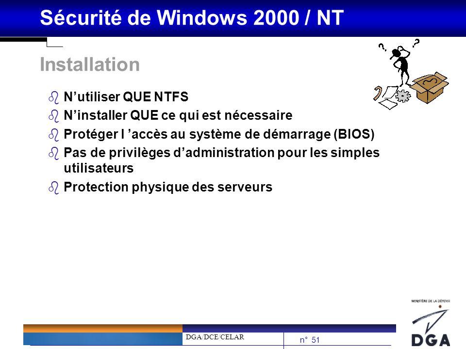 DGA/DCE/CELAR n° 51 Sécurité de Windows 2000 / NT Installation bNutiliser QUE NTFS bNinstaller QUE ce qui est nécessaire bProtéger l accès au système