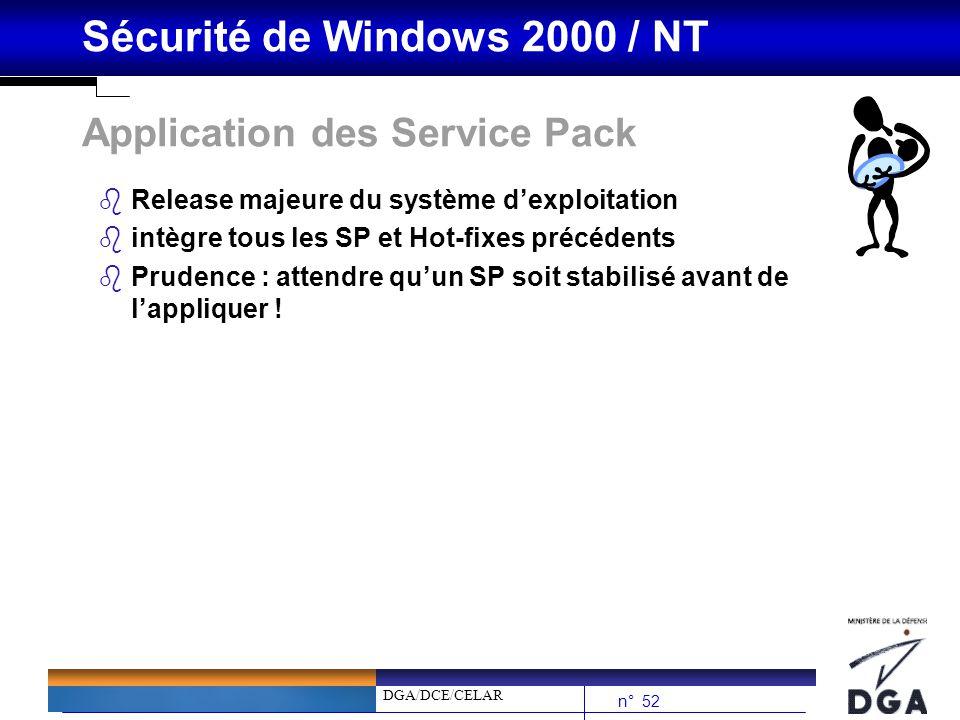 DGA/DCE/CELAR n° 52 Sécurité de Windows 2000 / NT Application des Service Pack bRelease majeure du système dexploitation bintègre tous les SP et Hot-f