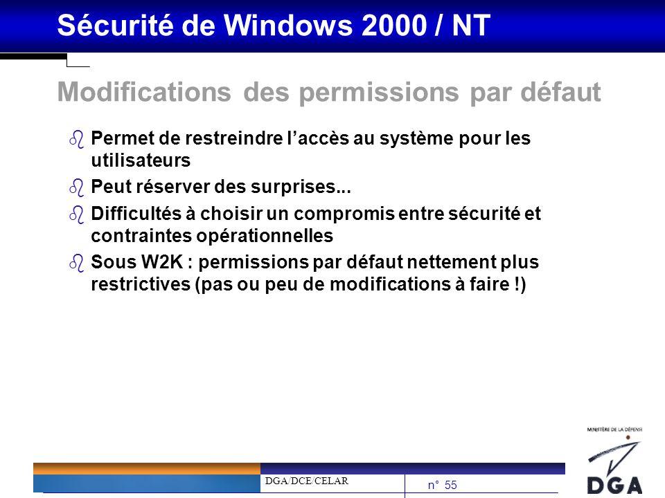 DGA/DCE/CELAR n° 55 Sécurité de Windows 2000 / NT Modifications des permissions par défaut bPermet de restreindre laccès au système pour les utilisate