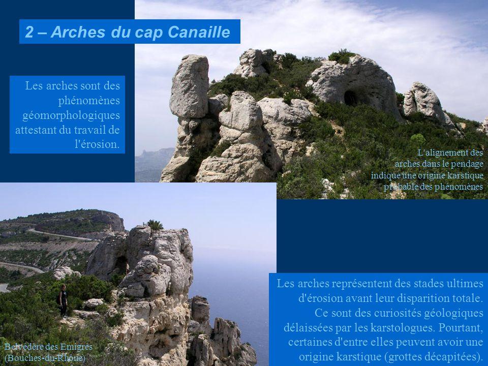 2 – Arches du cap Canaille Les arches représentent des stades ultimes d'érosion avant leur disparition totale. Ce sont des curiosités géologiques déla
