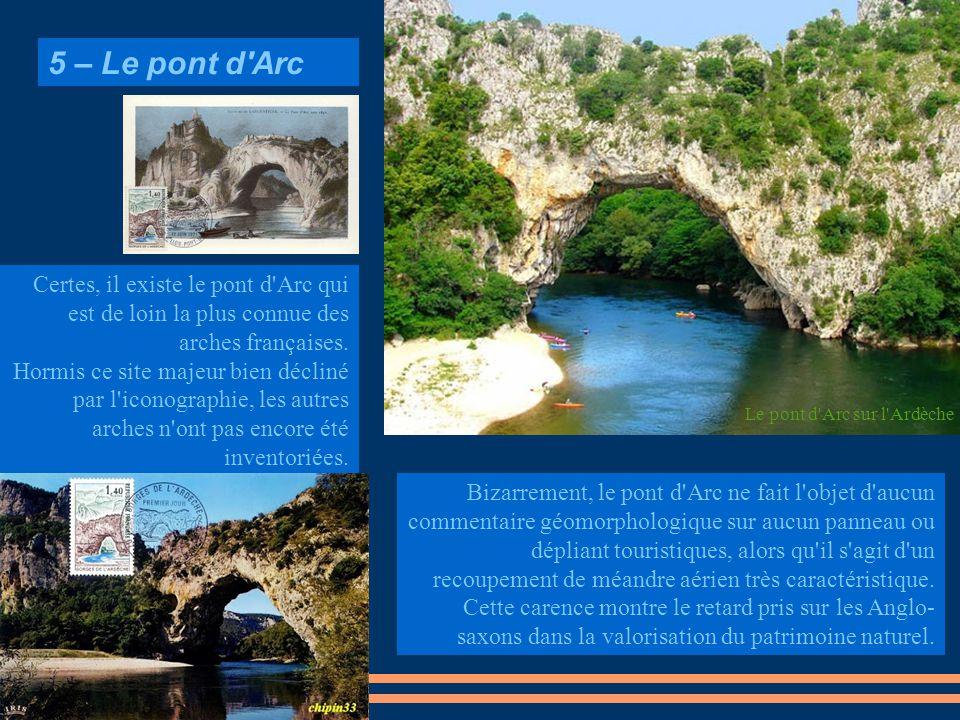 Bizarrement, le pont d'Arc ne fait l'objet d'aucun commentaire géomorphologique sur aucun panneau ou dépliant touristiques, alors qu'il s'agit d'un re