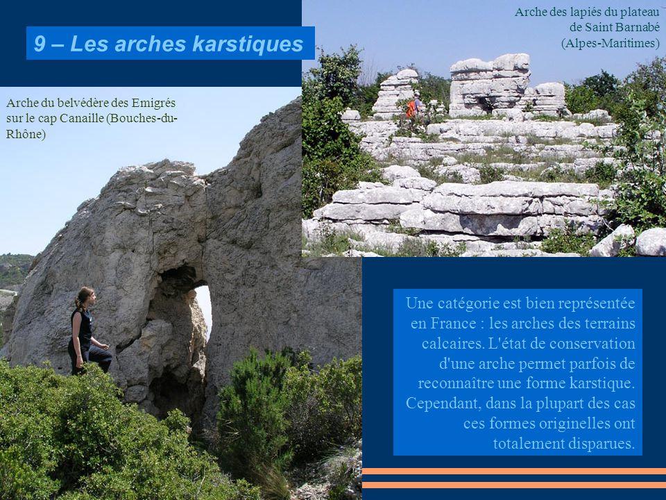 9 – Les arches karstiques Une catégorie est bien représentée en France : les arches des terrains calcaires. L'état de conservation d'une arche permet