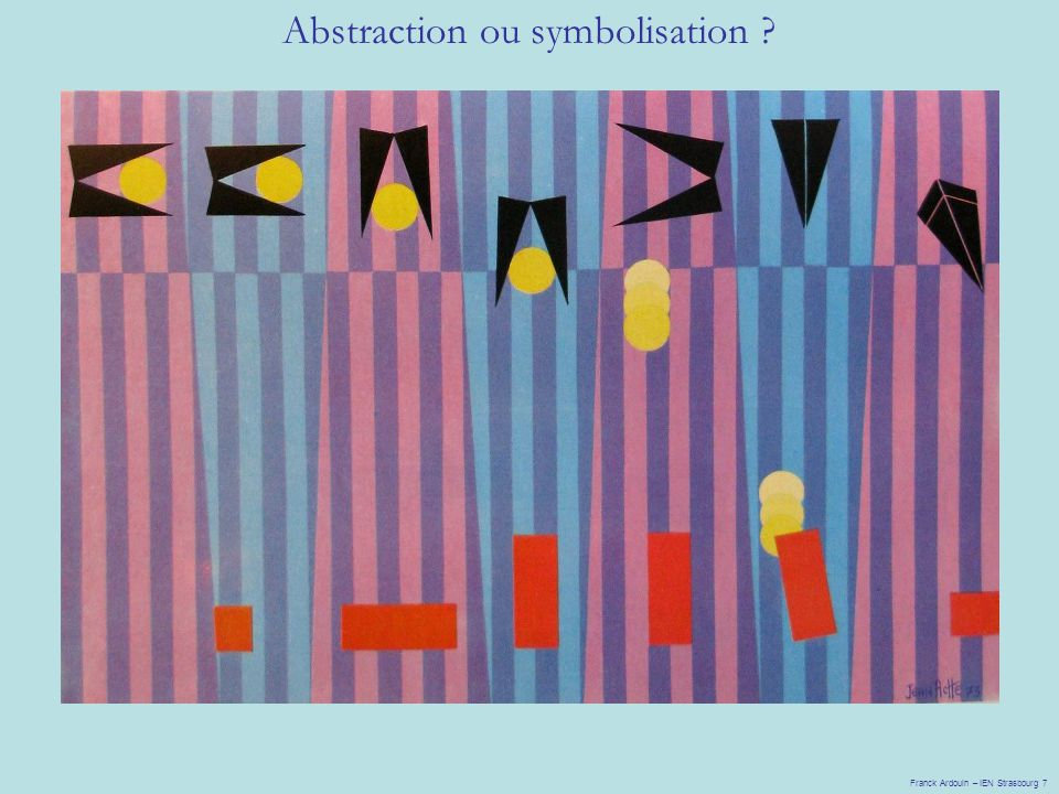 Franck Ardouin – IEN Strasbourg 7 Abstraction ou symbolisation ?