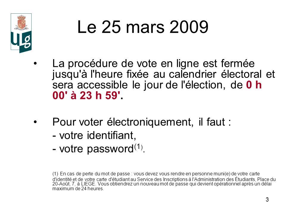 3 Le 25 mars 2009 La procédure de vote en ligne est fermée jusqu à l heure fixée au calendrier électoral et sera accessible le jour de l élection, de 0 h 00 à 23 h 59 .