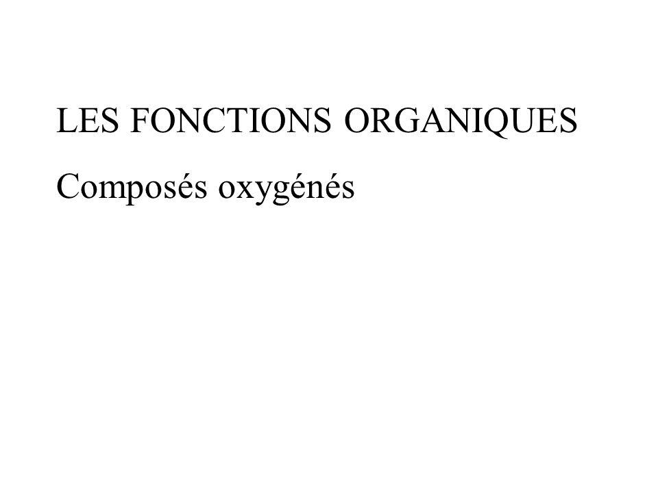 LES FONCTIONS ORGANIQUES Composés oxygénés