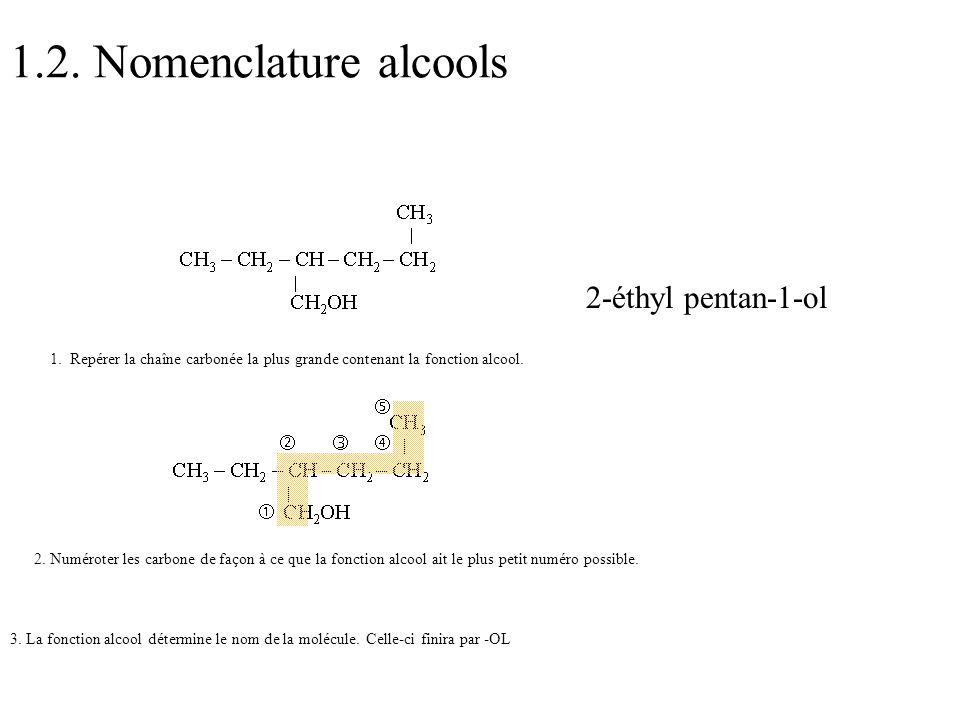 1.2. Nomenclature alcools 1. Repérer la chaîne carbonée la plus grande contenant la fonction alcool. 2. Numéroter les carbone de façon à ce que la fon