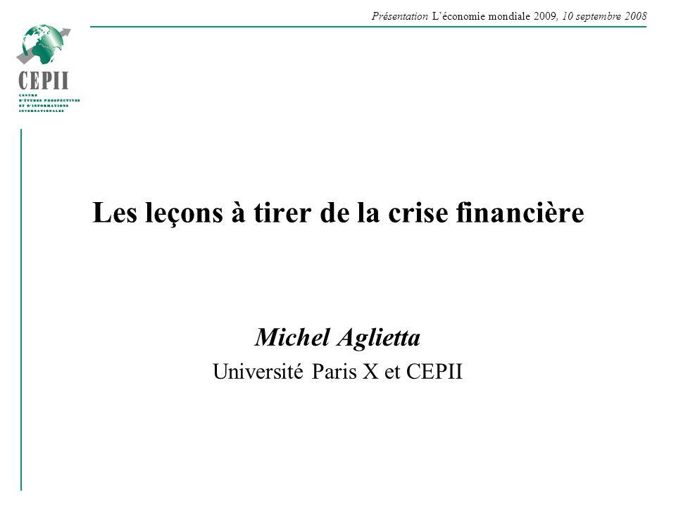 Présentation Léconomie mondiale 2009, 10 septembre 2008 Les leçons à tirer de la crise financière Michel Aglietta Université Paris X et CEPII