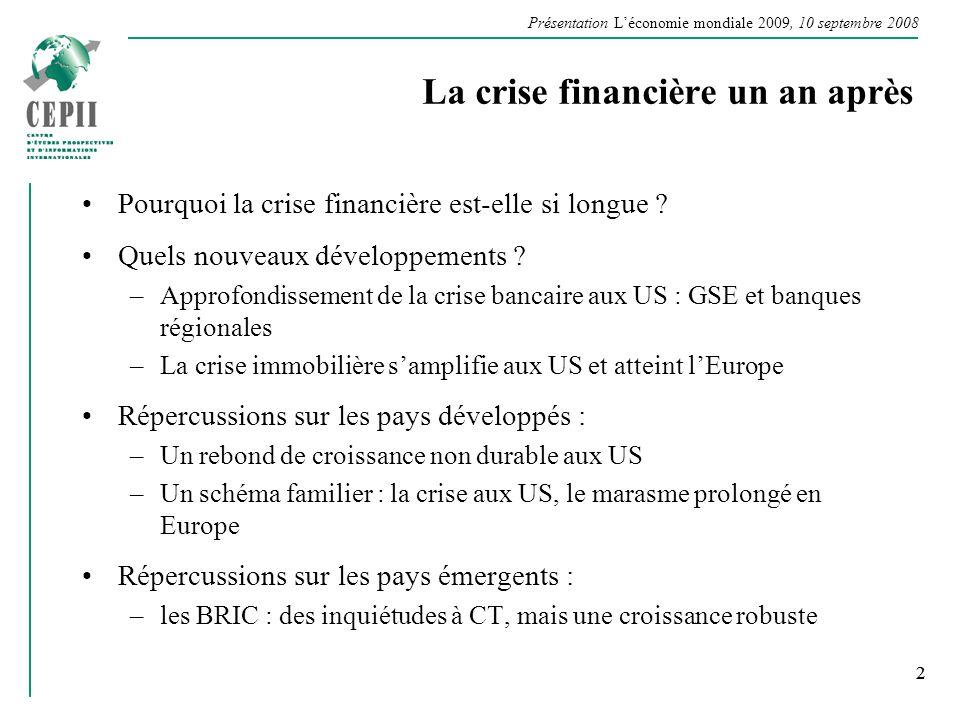 Présentation Léconomie mondiale 2009, 10 septembre 2008 2 La crise financière un an après Pourquoi la crise financière est-elle si longue ? Quels nouv