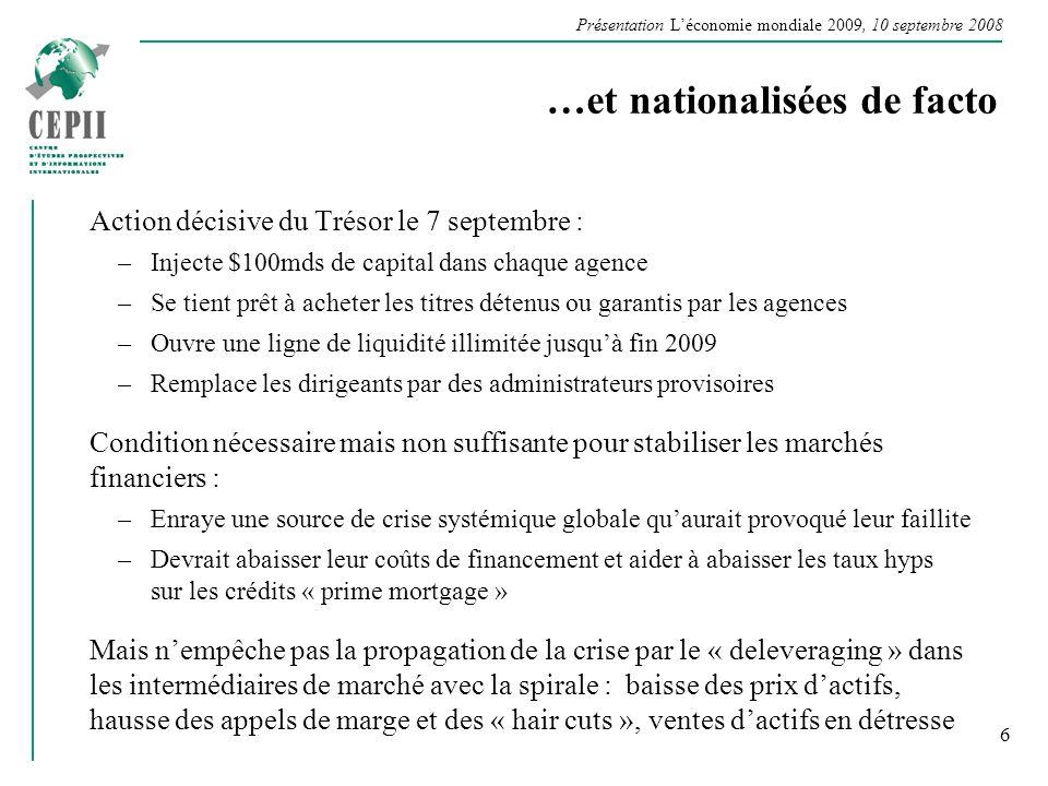 Présentation Léconomie mondiale 2009, 10 septembre 2008 …et nationalisées de facto Action décisive du Trésor le 7 septembre : –Injecte $100mds de capi