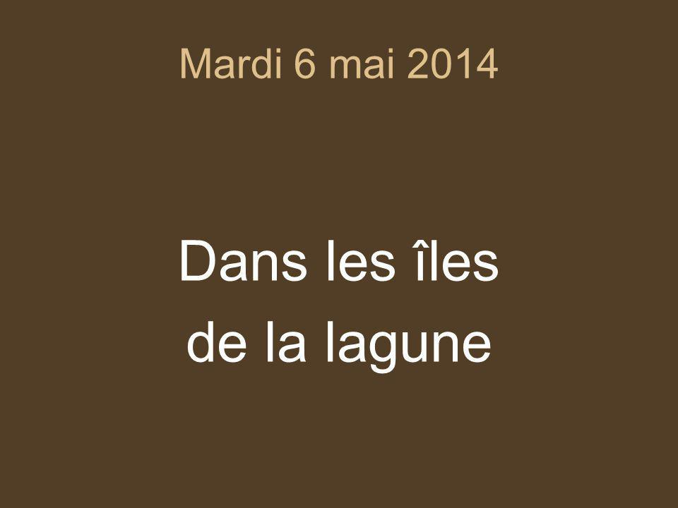 Mardi 6 mai 2014 Dans les îles de la lagune