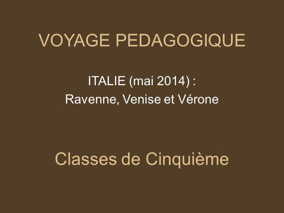 VOYAGE PEDAGOGIQUE ITALIE (mai 2014) : Ravenne, Venise et Vérone Classes de Cinquième