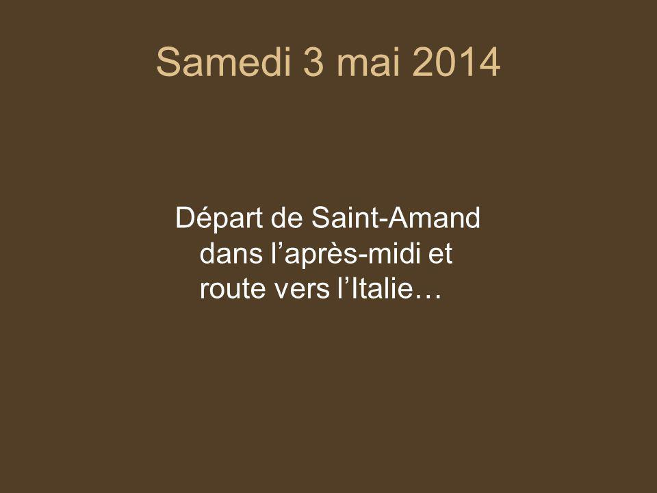 Samedi 3 mai 2014 Départ de Saint-Amand dans laprès-midi et route vers lItalie…