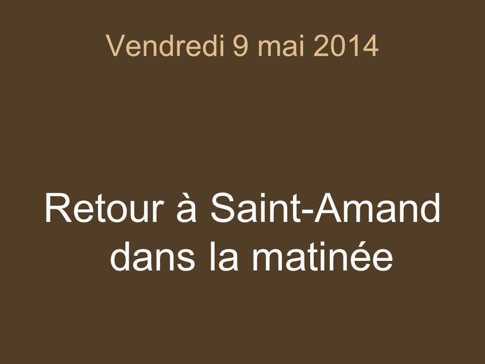 Vendredi 9 mai 2014 Retour à Saint-Amand dans la matinée