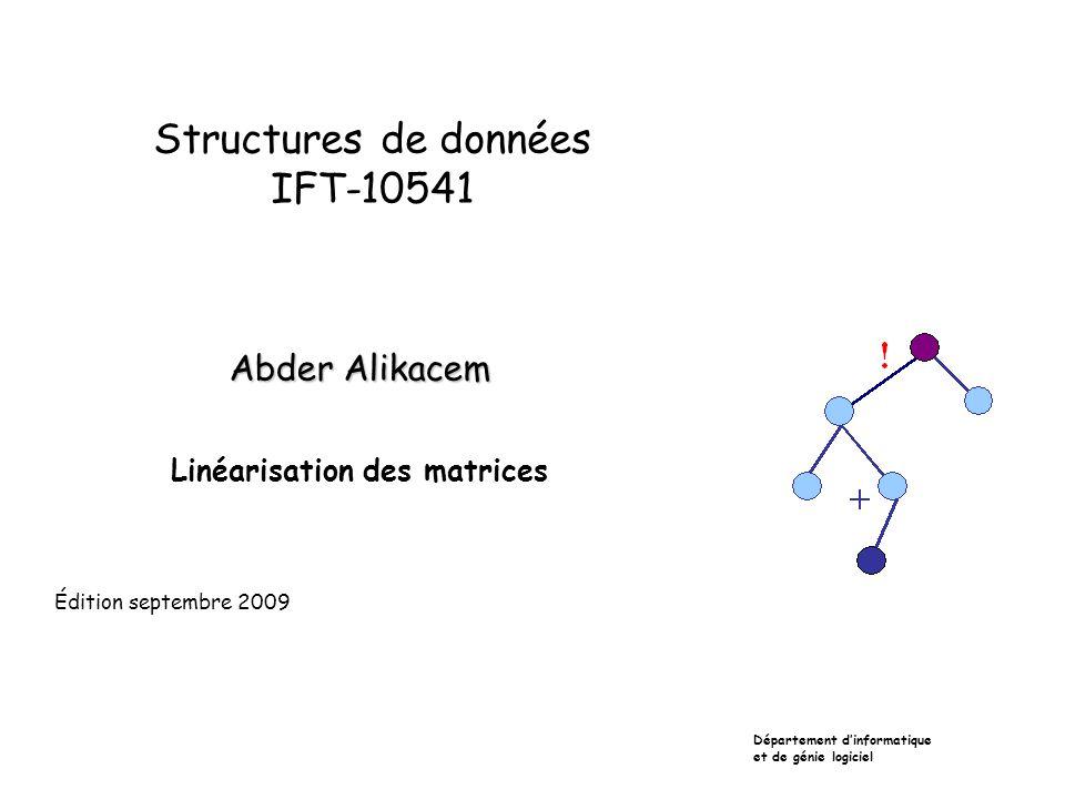 Structures de données IFT-10541 Abder Alikacem Linéarisation des matrices Département dinformatique et de génie logiciel Édition septembre 2009