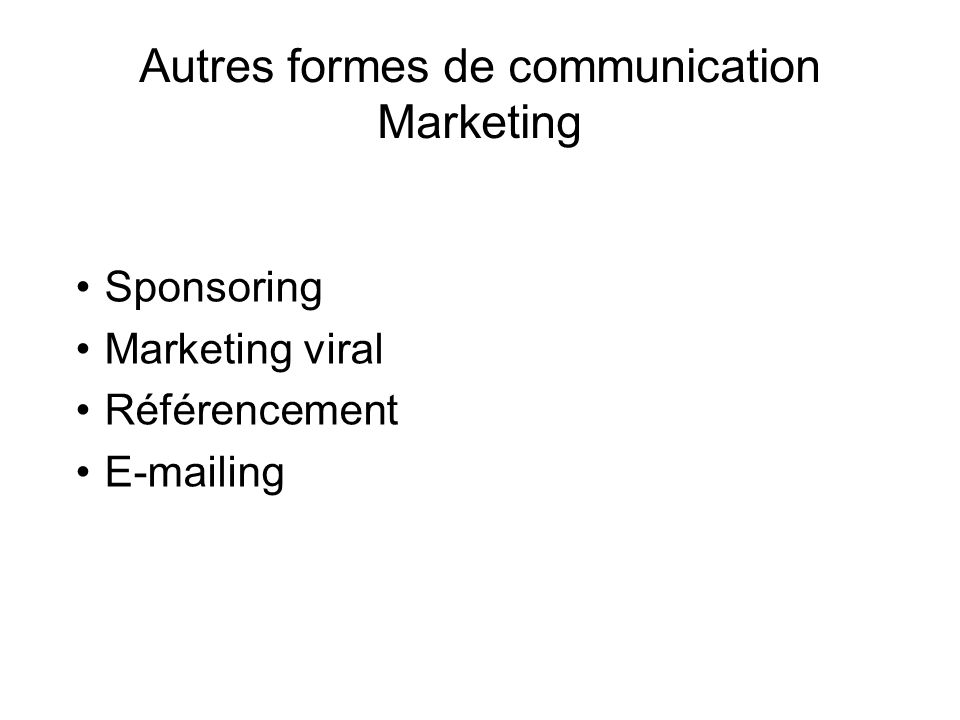 Autres formes de communication Marketing Sponsoring Marketing viral Référencement E-mailing