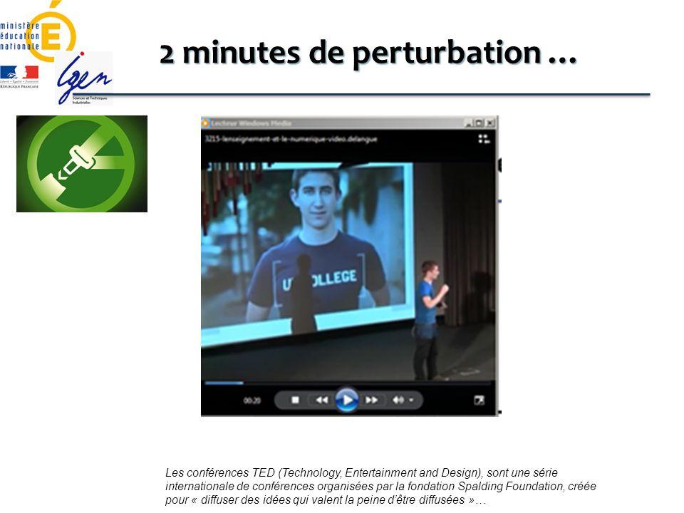 2 minutes de perturbation … Les conférences TED (Technology, Entertainment and Design), sont une série internationale de conférences organisées par la fondation Spalding Foundation, créée pour « diffuser des idées qui valent la peine dêtre diffusées »…