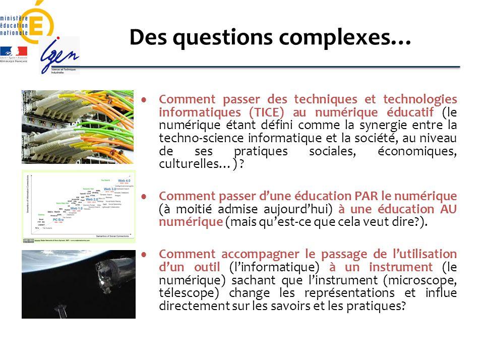 Des questions complexes… Comment passer des techniques et technologies informatiques (TICE) au numérique éducatif (le numérique étant défini comme la synergie entre la techno-science informatique et la société, au niveau de ses pratiques sociales, économiques, culturelles…) .