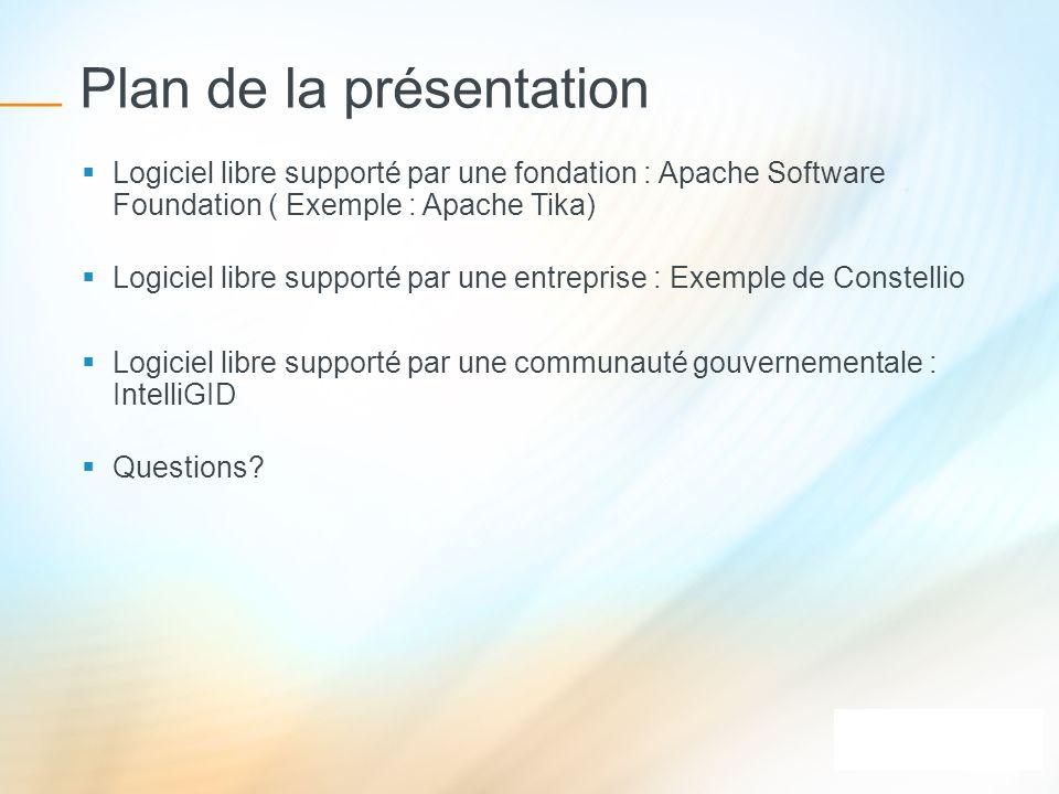 Plan de la présentation Logiciel libre supporté par une fondation : Apache Software Foundation ( Exemple : Apache Tika) Logiciel libre supporté par un