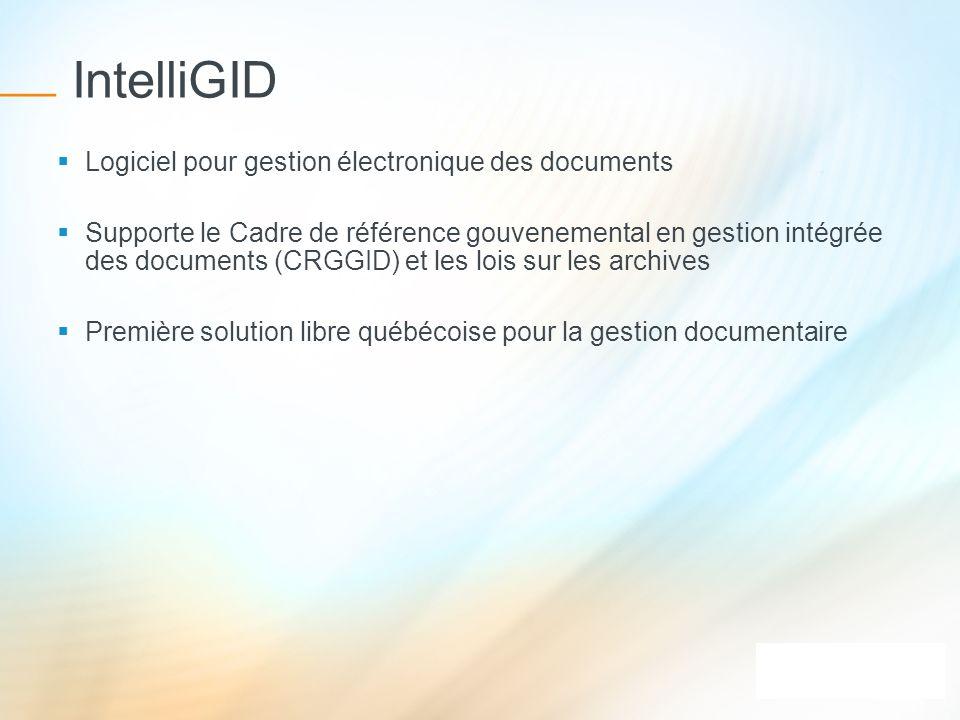 IntelliGID Logiciel pour gestion électronique des documents Supporte le Cadre de référence gouvenemental en gestion intégrée des documents (CRGGID) et
