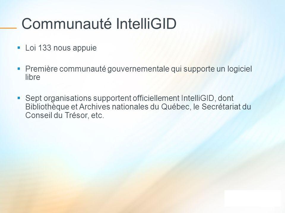 Communauté IntelliGID Loi 133 nous appuie Première communauté gouvernementale qui supporte un logiciel libre Sept organisations supportent officiellem