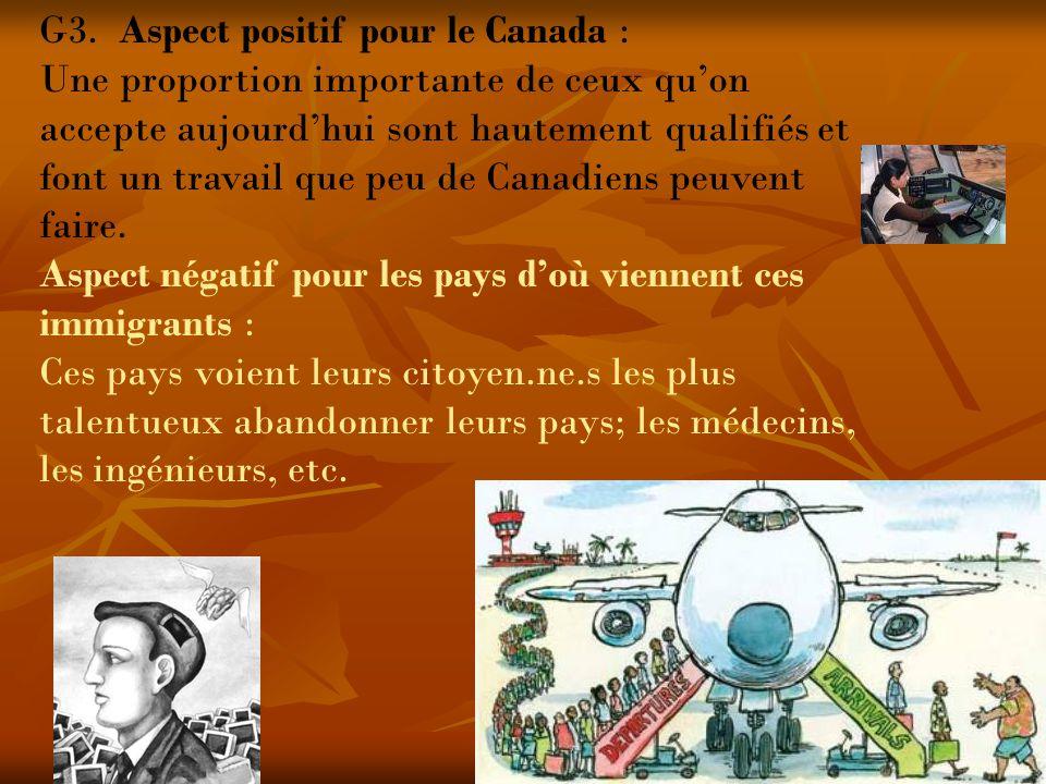 G3. Aspect positif pour le Canada : Une proportion importante de ceux quon accepte aujourdhui sont hautement qualifiés et font un travail que peu de C