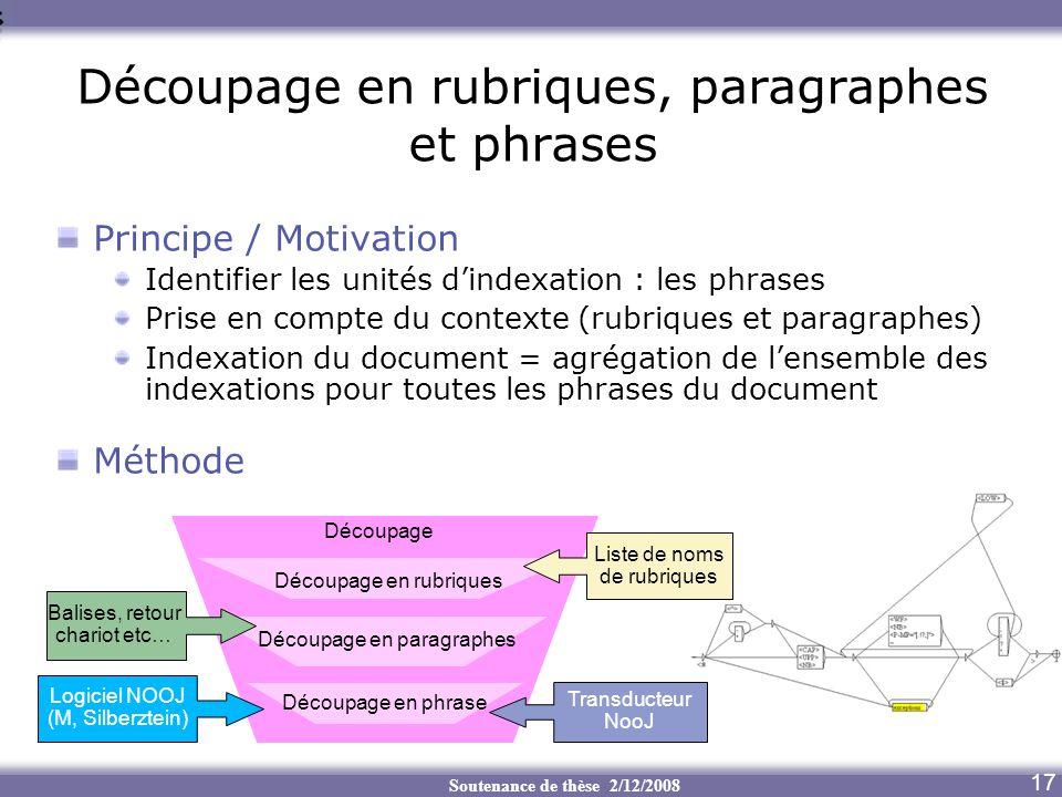 Soutenance de thèse 2/12/2008 Découpage en rubriques, paragraphes et phrases 17 Principe / Motivation Identifier les unités dindexation : les phrases