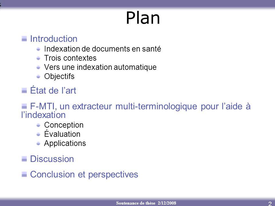 Soutenance de thèse 2/12/2008 Plan Introduction Indexation de documents en santé Trois contextes Vers une indexation automatique Objectifs État de lar