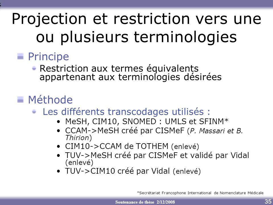 Soutenance de thèse 2/12/2008 35 Projection et restriction vers une ou plusieurs terminologies Principe Restriction aux termes équivalents appartenant
