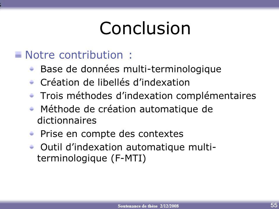 Soutenance de thèse 2/12/2008 Conclusion Notre contribution : Base de données multi-terminologique Création de libellés dindexation Trois méthodes din